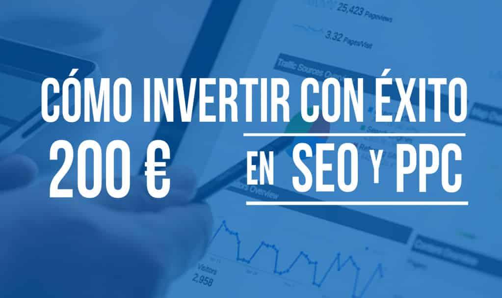 Como invertir con éxito 200 € en SEO y 200 € en PPC