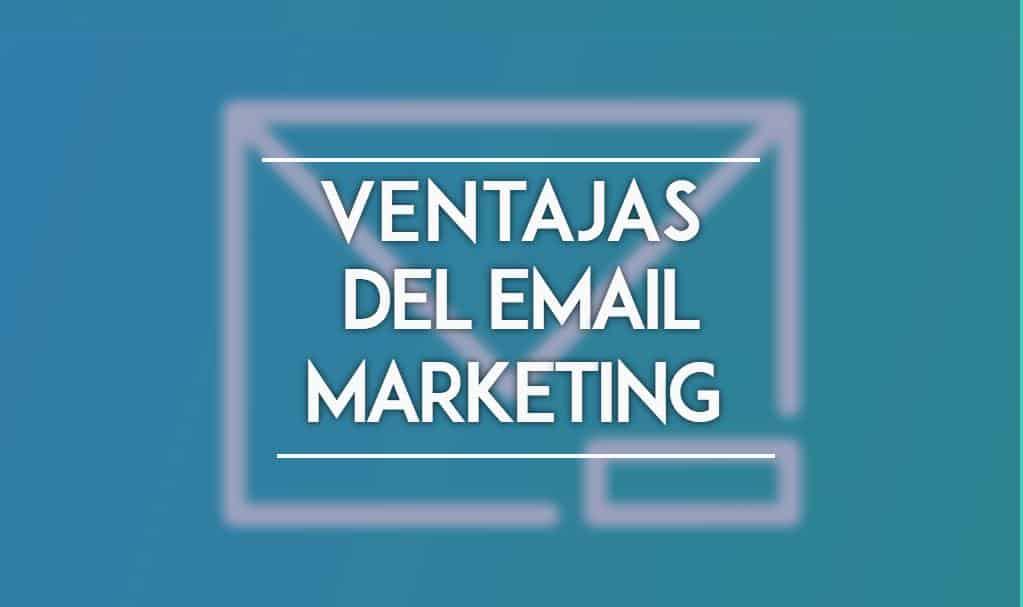 10 ventajas del email marketing que debes conocer