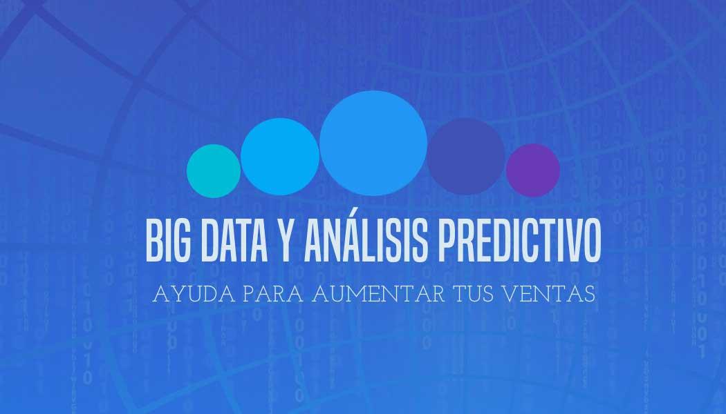 Big Data y el análisis predictivo para aumentar las ventas