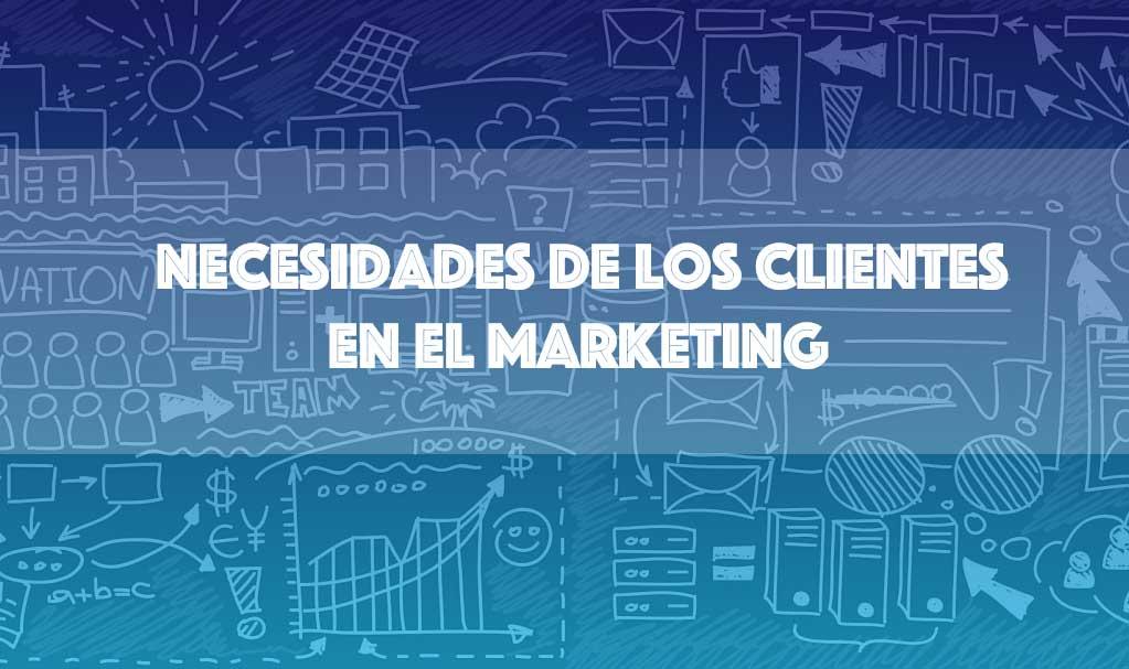 necesidades del cliente en marketing