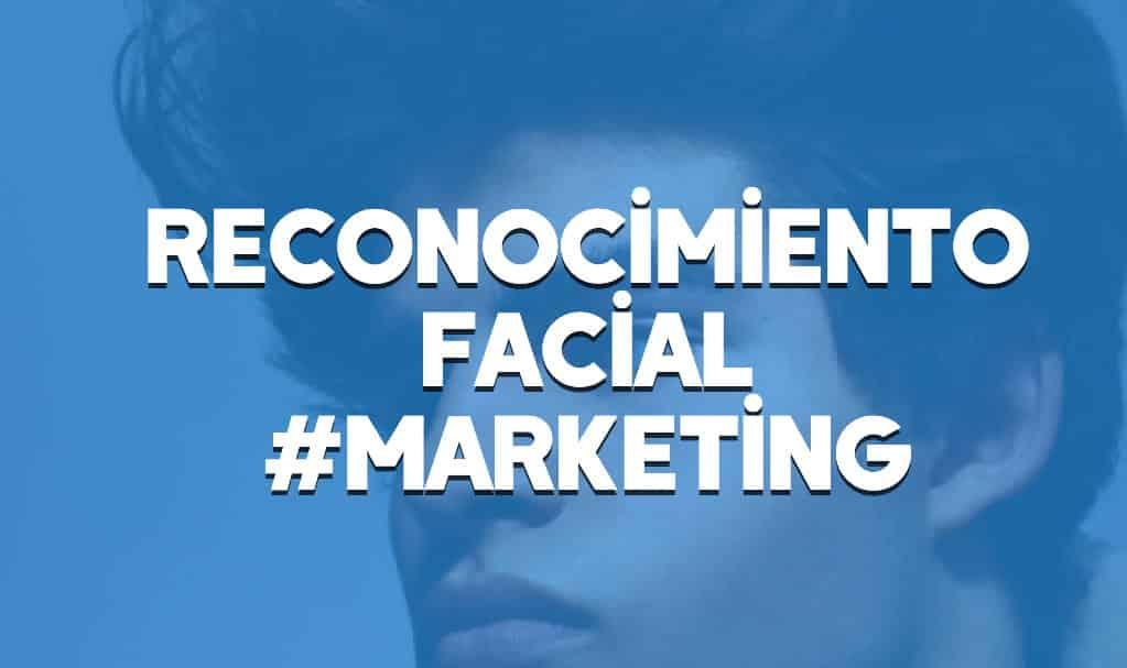 Reconocimiento facial y marketing ¿Cómo responderán los consumidores?