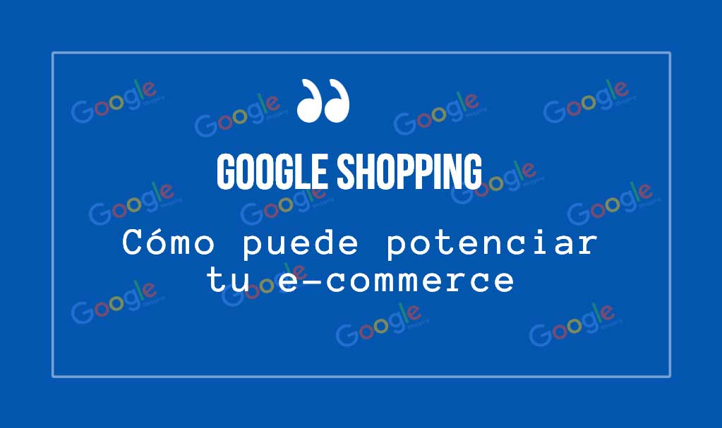 Google Shopping: Como puede potenciar tu ecommerce