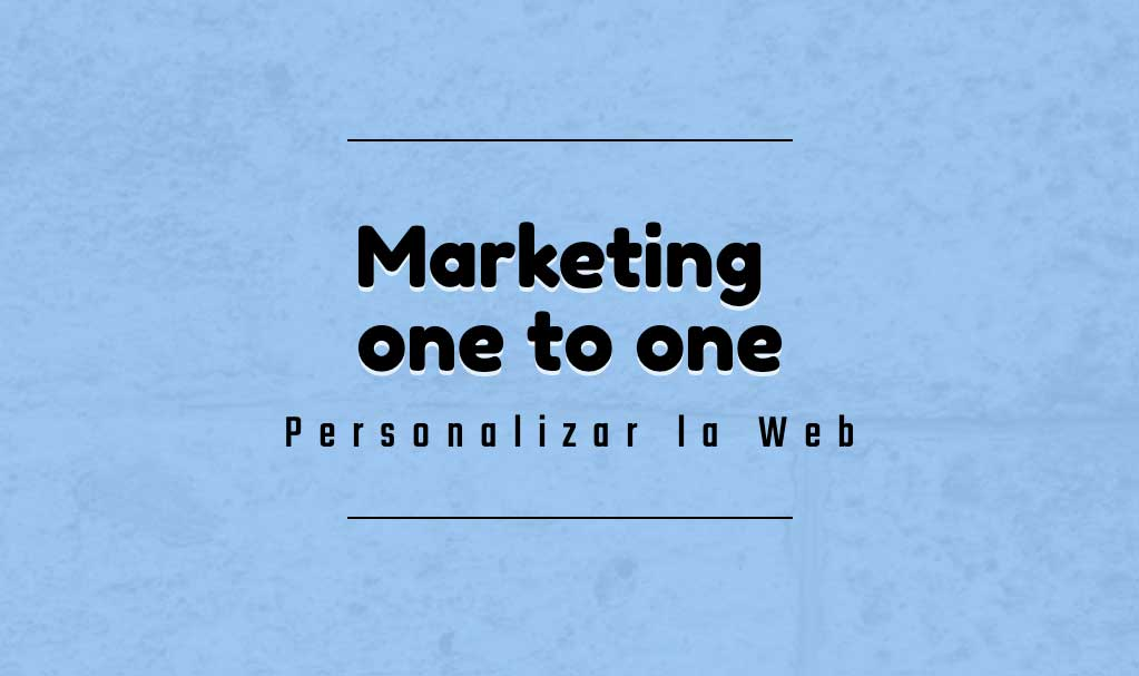 Marketing one to one: Personalizar la web