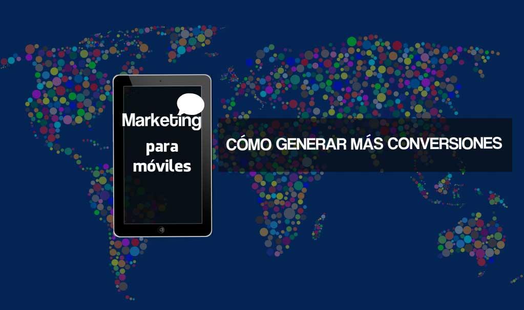 Marketing para Móviles: Cómo generar más conversiones