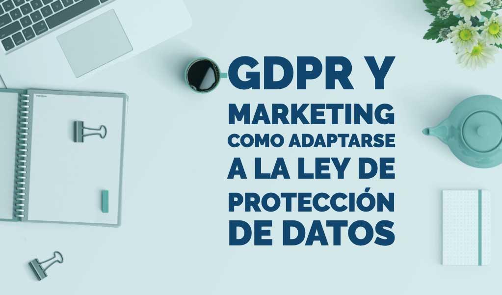 Marketing y ley de protección de datos: ¿cómo adaptarse a la ley?