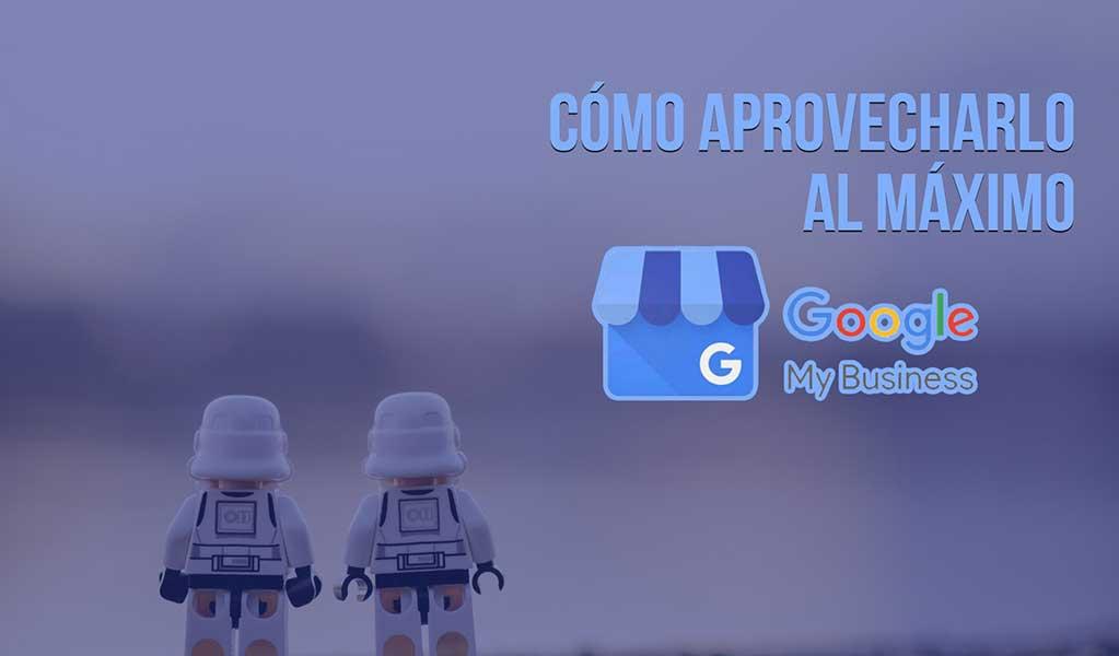 Google My Business, ¿Cómo aprovecharlo al máximo?