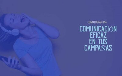 Comunicación Eficaz en tus Campañas