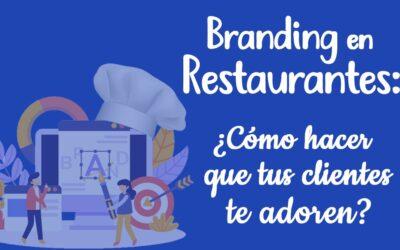 Branding en restaurantes: Cómo hacer que tus clientes te adoren