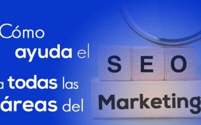 Cómo el SEO ayuda a todas las áreas del Marketing