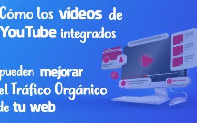 Cómo los videos de YouTube integrados pueden mejorar el tráfico orgánico de tu web