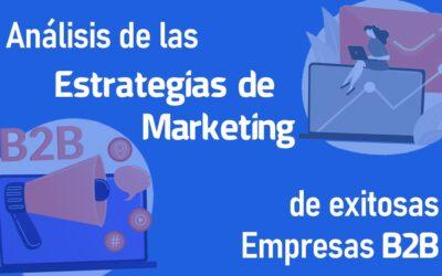 Análisis de las estrategias de marketing de exitosas empresas B2B
