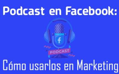 Podcasts en Facebook: Cómo usarlos en marketing