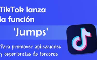 TikTok lanza la función 'Jumps' para promover aplicaciones y experiencias de terceros